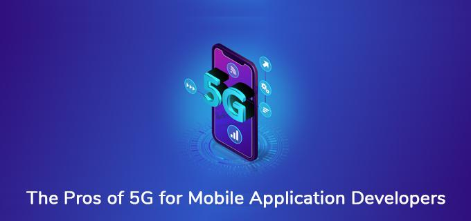 Pros of 5G for Mobile Application Developers