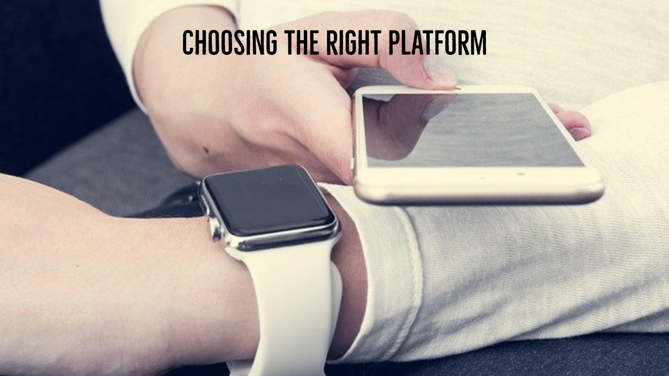 Choosing the right platform
