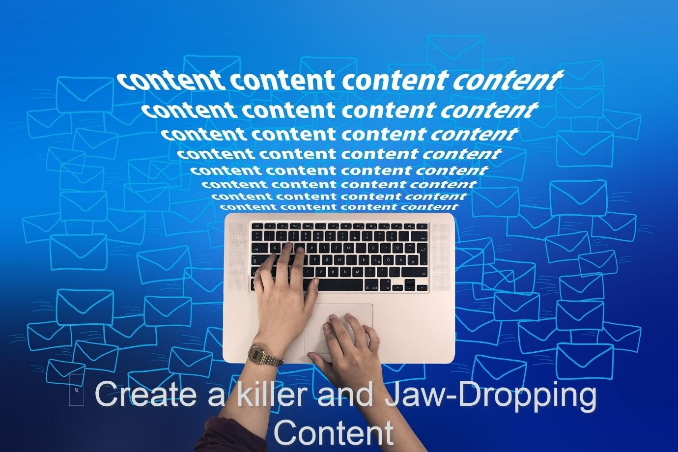 Create a killer and Jaw-Dropping Content