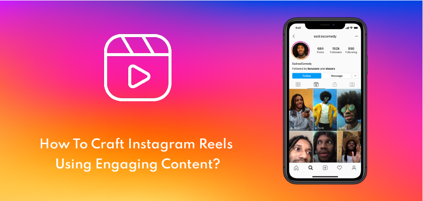 How To Craft Instagram Reels Using Engaging Content