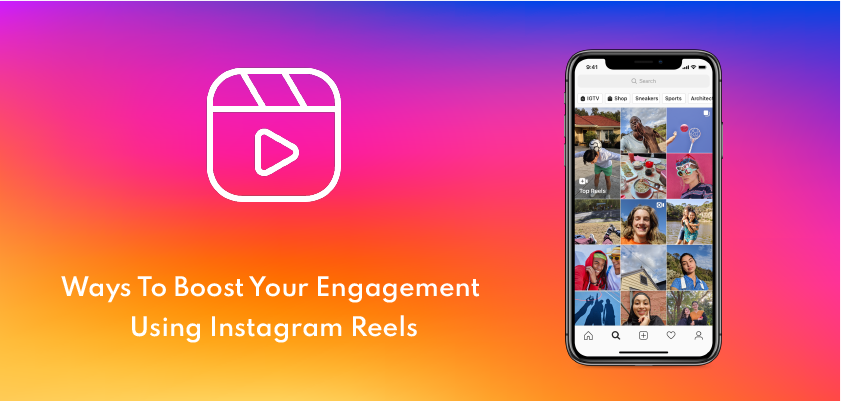 Boost Your Engagement Using Instagram Reels